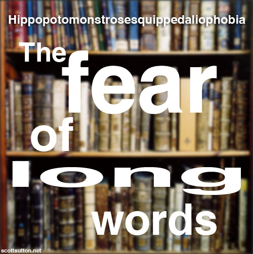 Hippopotomonstrosesquippedaliophobia - The Fear of long words